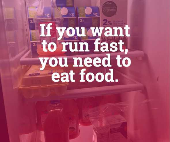 If you want to run fast, you need to eat food.