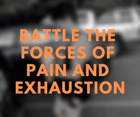 Battle the forces of pain and exhaustion